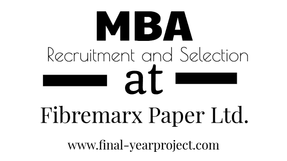 Recruitment and Selection at Fibremarx Paper Ltd.