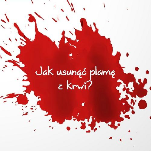 Jak usunąć z ubrania plamy z krwi?