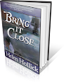 Bring It Close by Helen Hollick