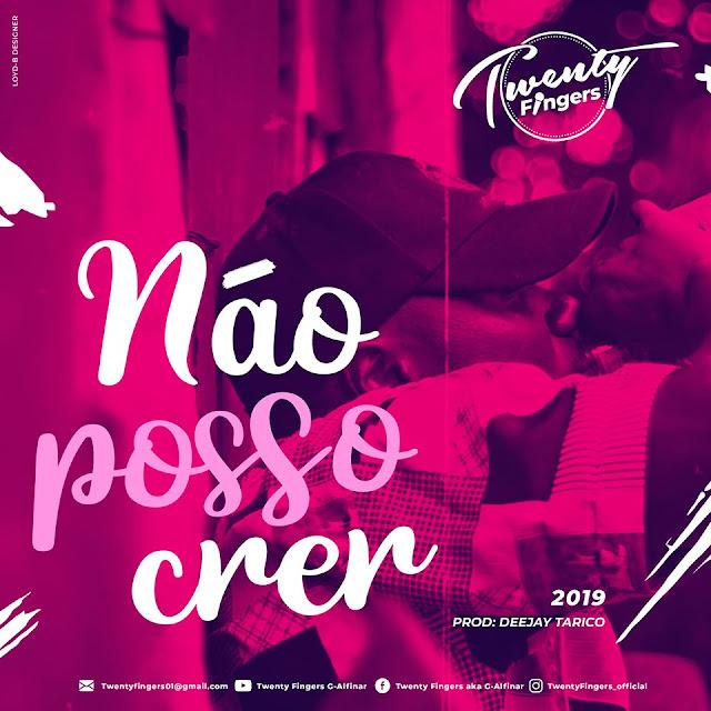 Twenty Fingers - Não Posso Crer (Prod. Dj Tarico)