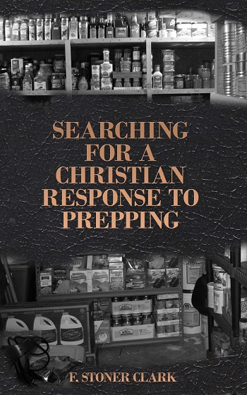 Searching for a Christian Response to Prepping - F. Stoner Clark