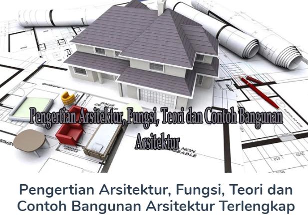 Penjelasan Pengertian Arsitektur Beserta Fungsi, Teori dan Contoh Bangunan Arsitektur Terlengkap