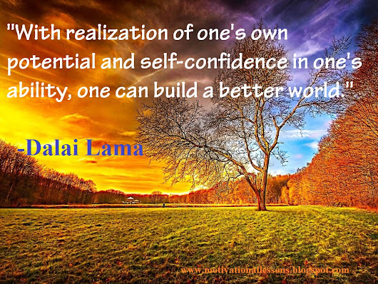 With Realization of One's Own Potential and Self-confidence in One's Ability, One Can Build A Better World
