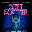 Soft Matter Trailer Available Now!