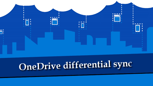 OneDrive differential sync is now enabled for all file types and all customers