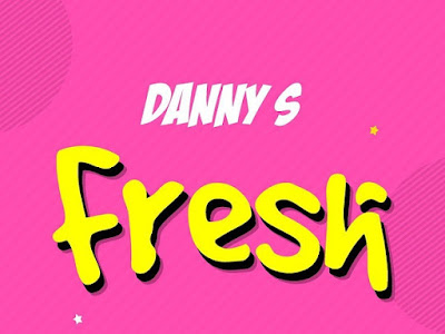 [FAST DOWNLOAD] Danny S – Fresh (Freestyle)