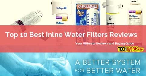 10 Best Inline Water Filter 2019 Reviews & Buying Guide