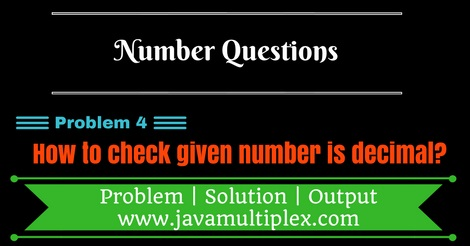 Java program that checks whether given number is decimal or not.