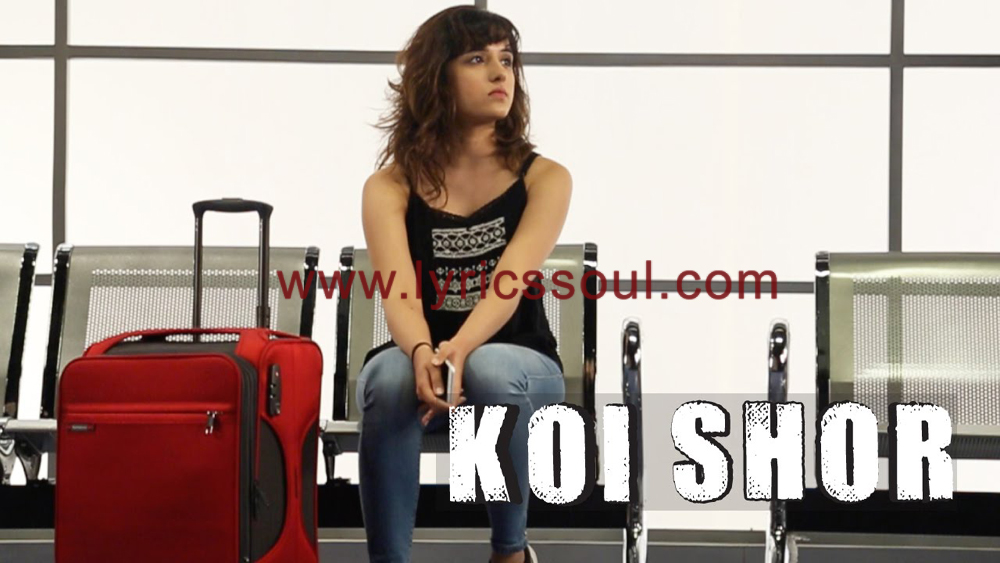 The Koi Shor lyrics from '', The song has been sung by Shirley Setia, , . featuring , , , . The music has been composed by Ravi Singhal, , . The lyrics of Koi Shor has been penned by Ravi Singhal, Shirley Setia,