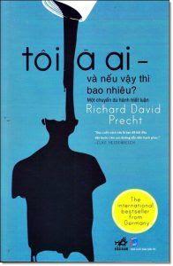 Tôi Là Ai - Và Nếu Vậy Thì Bao Nhiêu - Richard David Precht
