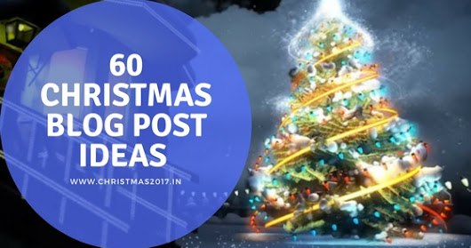 60 Christmas Blog Post Ideas That You Can Start Working Instantly