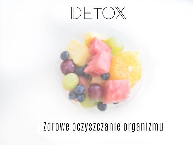 Detox - zdrowe oczyszczanie organizmu