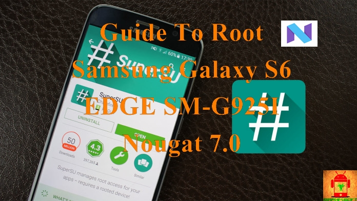 Guide To Root Samsung Galaxy S6 Edge SM-G925i Nougat 7 0 Latest