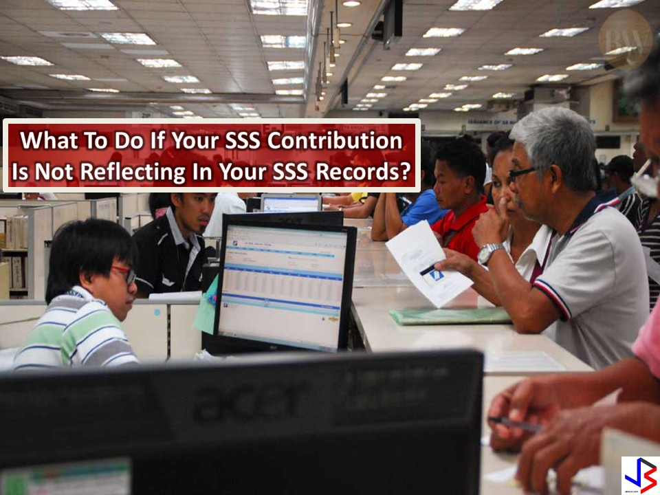 The amount of the benefit either pension, disability or death that can be availed by an SSS Member also depends on the amount recorded in the system of SSS. WHAT TO DO IF YOUR SSS CONTRIBUTION IS NOT REFLECTING IN YOUR SSS RECORDS? 1. Check your account online log-in using your account information.  2. Go to any nearest SSS office in your place to check your account personally. They usually provide a printed copy of all SSS contribution. Make sure to bring your ID and provide your SSS number upon your request. . Check your account via text or mobile.  You can get information from SSS via TEXT SSS, the SSS text service.