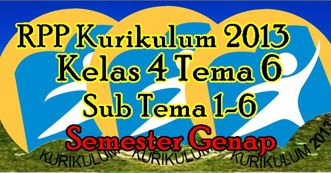 Rpp Kurikulum 2013 Tema 6 Kelas 4 Semester 2 Hasil Revisi Terbaru File Edukasi