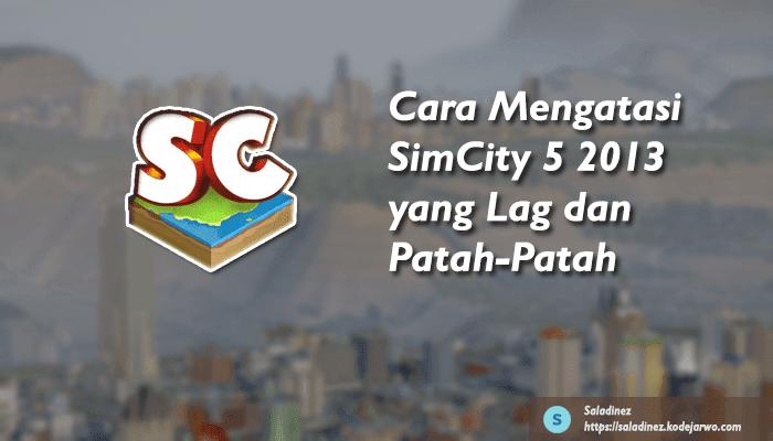 Cara Mengatasi SimCity 5 2013 yang Lag dan Patah-Patah