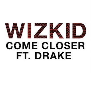 DOWNLOAD: Wizkid – Come Closer ft. Drake