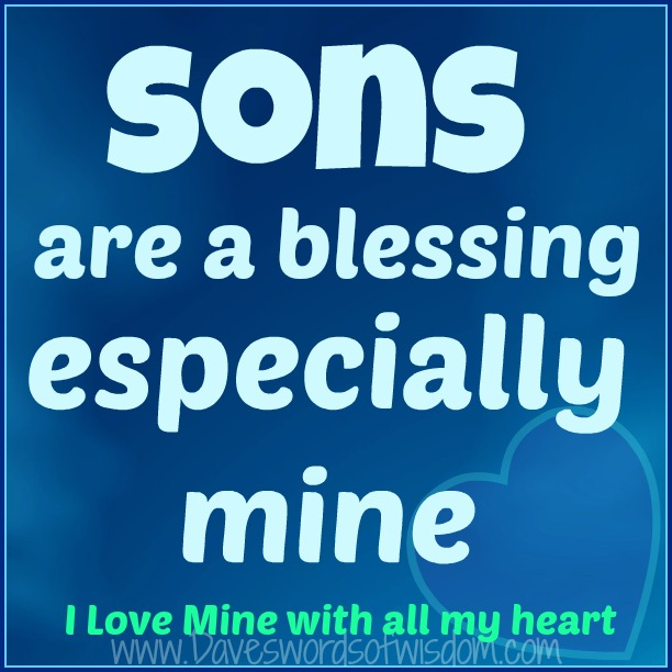 Daveswordsofwisdom Sons Are A Blessing Inspiration I Love My Sons Images