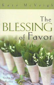 The Blessing of Favor by Kate McVeigh on Daily Favor Blog