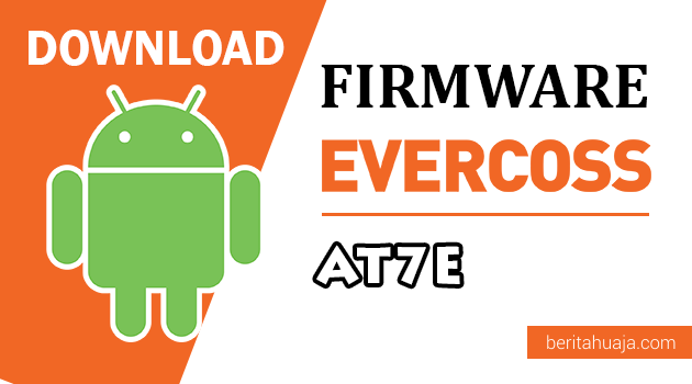 Download Firmware / Stock ROM Evercoss AT7E / Jump Tab All Version