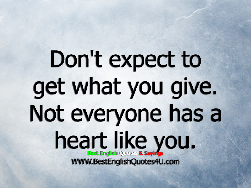 Dont Expect To Get What You Give Best English Quotes Sayings