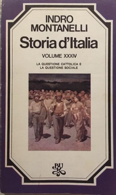 Indro Montanelli - Storia d'Italia. Volume XXXIV. La questione cattolica e la questione sociale. Anno 1977. Rizzoli - Editore, Milano