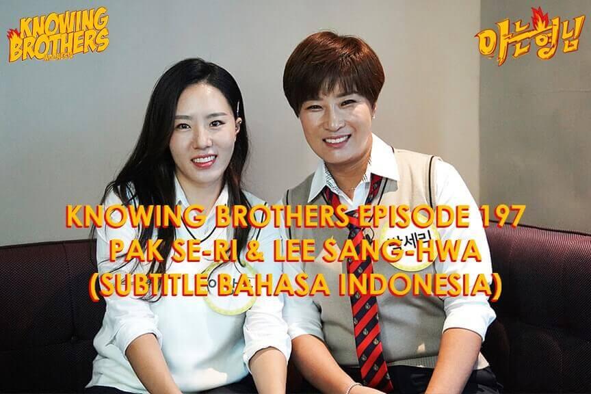 Nonton streaming online & download Knowing Brothers episode 197 bintang tamu Park Se-ri & Lee Sang-hwa sub Indo