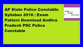 AP State Police Constable Syllabus 2016 | Exam Pattern Download Andhra Pradesh PSC Police Constable