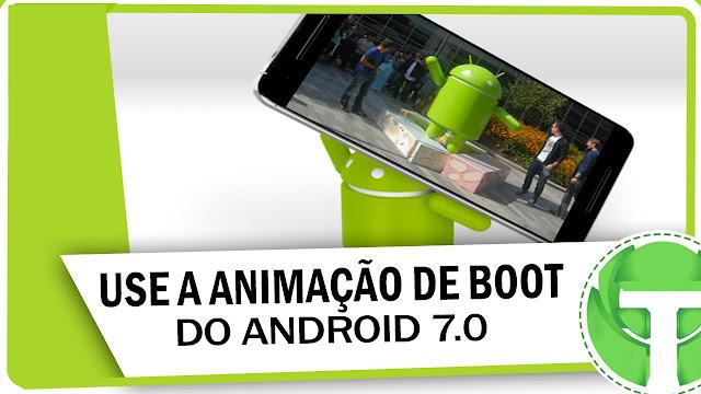 Como instalar a animação de boot do Android Nougat 7.0