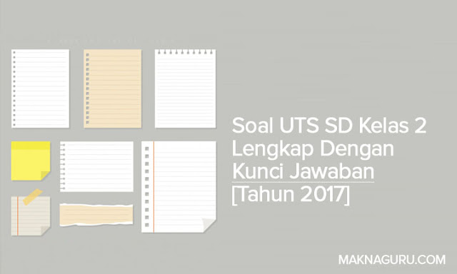 Soal UTS SD Kelas 2 Lengkap Dengan Kunci Jawaban [Tahun 2017]