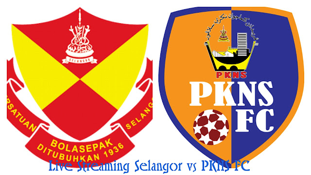 Live Streaming Selangor vs PKNS FC 20 September 2017 Liga Super