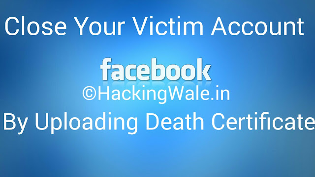 Upload death certificate and close your enemies account