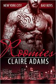 Roomies ( A Standalone Novel- New York City Bad Boy Romance) by Claire Adams