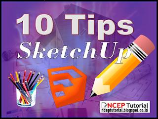 10 Tips Agar Sketchup Lebih Ngacir