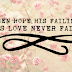 WHEN HOPE IS FAILING, HIS LOVE NEVER FAILS