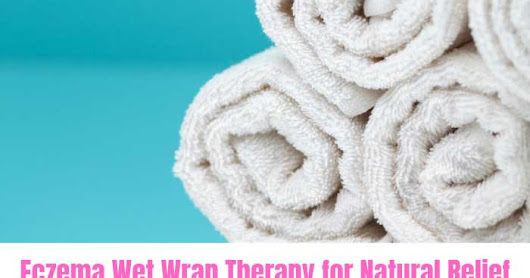 Eczema Wet Wrap Therapy Instructions