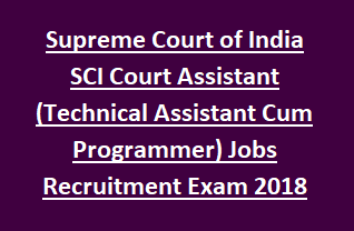 Supreme Court of India SCI Court Assistant (Technical Assistant Cum Programmer) Jobs Recruitment Exam 2018