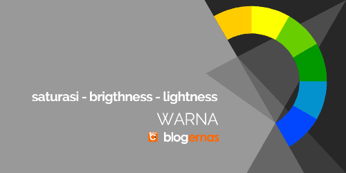 Pengertian Saturasi, Brightness, Lightness Warna dan Contohnya