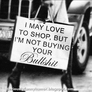 I may love to shop, but I'm not buying your Bullshit! Hahaha