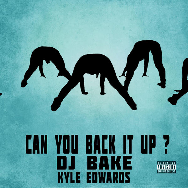 DJ Bake - Can You Back It Up (feat. Kyle Edwards) - Single Cover