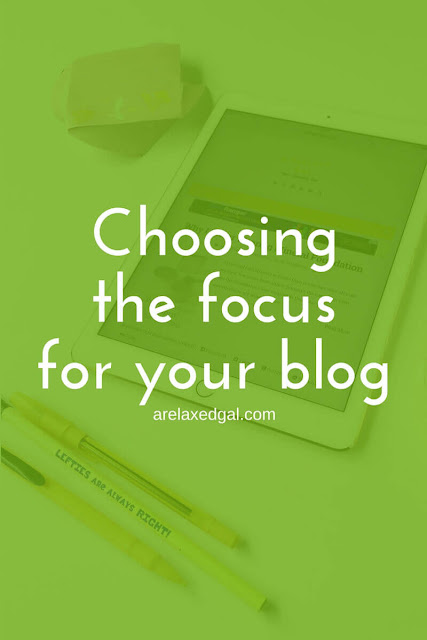 Staring a blog step 1: Choosing the focus for your blog | arelaxedgal.com