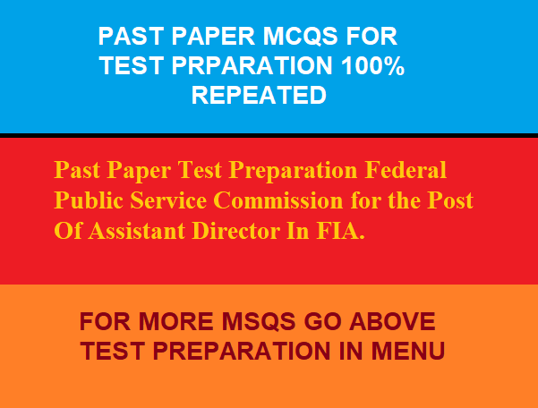 Past Paper Test Preparation Federal Public Service Commission for the Post Of Assistant Director In FIA.