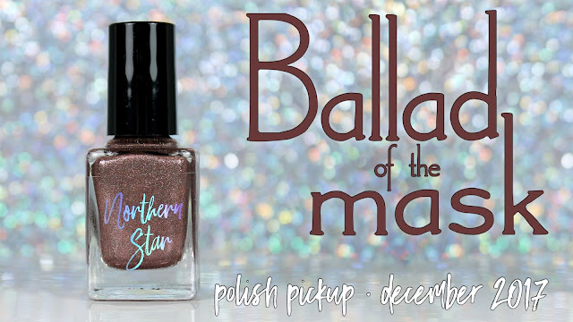 Northern Star Polish Ballad of the Mask | Polish Pickup December 2017 | Holidays Around the World