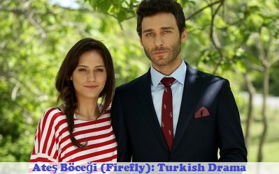 Ates Bocegi (Firefly) Synopsis And Cast: Turkish Drama | Full Synopsis