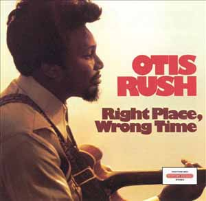 Otis Rush's Right Place, Wrong Time