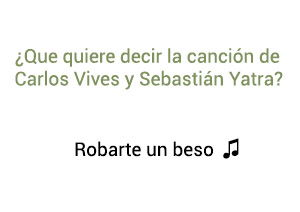 Significado de la canción Robarte un Beso Carlos Vives Sebastián Yatra.
