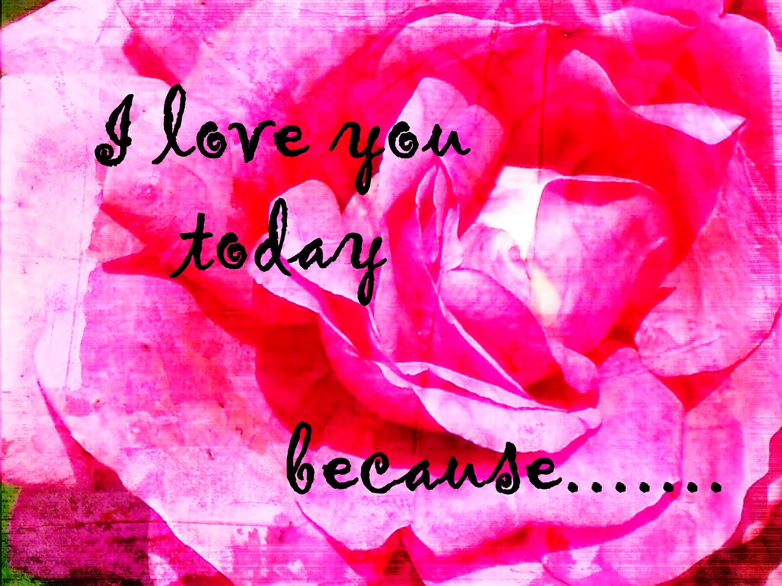 I love you today because....