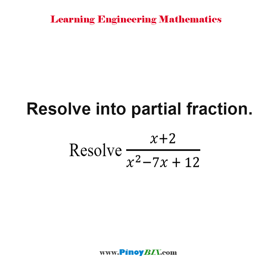 Resolve (x+2)/(x^2 - 7x + 12) into partial fraction