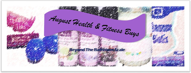 Beyond The Bathroom Scale's August Health & Fitness Buys