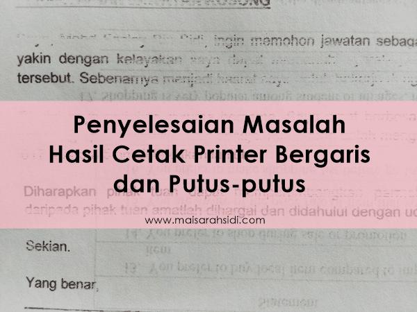 Penyelesaian Masalah Hasil Cetak Printer Bergaris dan Putus-putus